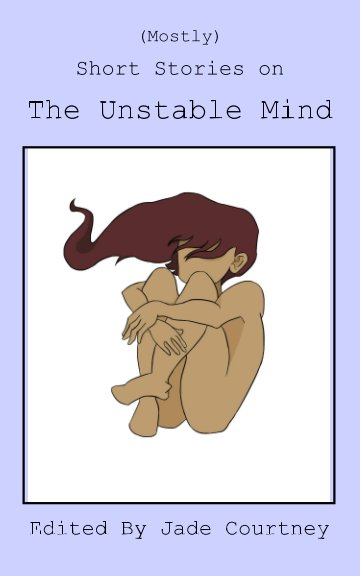View (Mostly) Short Stories on The Unstable Mind by Jade Courtney