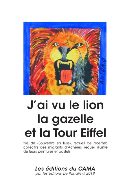 View J'ai vu le lion, la gazelle et la Tour Eiffel by CAMA (Collectif aide migrants)