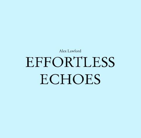 View Effortlesss Echoes by Alex Lawford