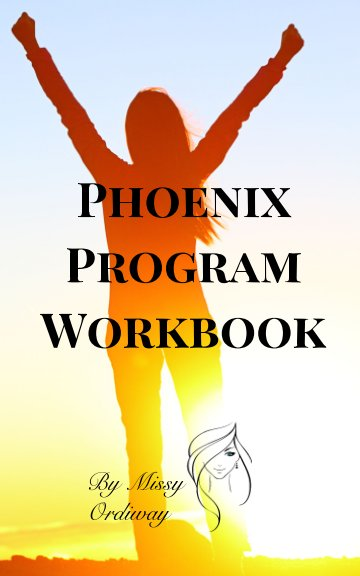 View Phoenix Program Workbook by Missy Ordiway