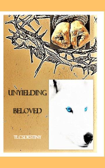View Unyielding Beloved by Terri-Ann Cantle (TLCsDestiny)