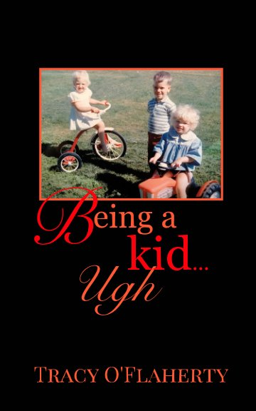 View Being a Kid - Ugh by Tracy R. L. O'Flaherty