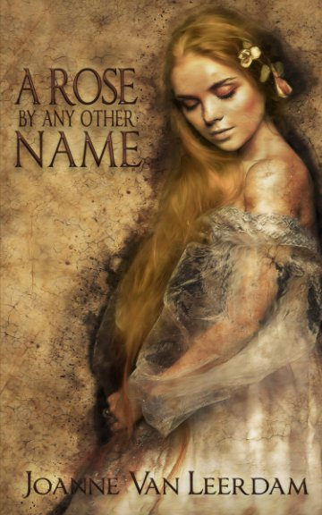 View A Rose By Any Other Name by Joanne Van Leerdam