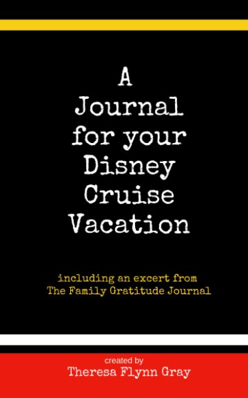 View A Journal for your Disney Cruise Vacation by Theresa Flynn Gray