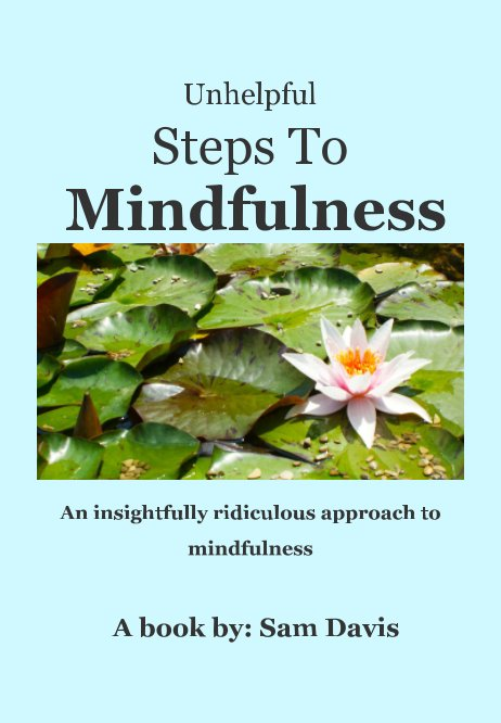 Ver Unhelpful Steps To Mindfulness por Sam Davis