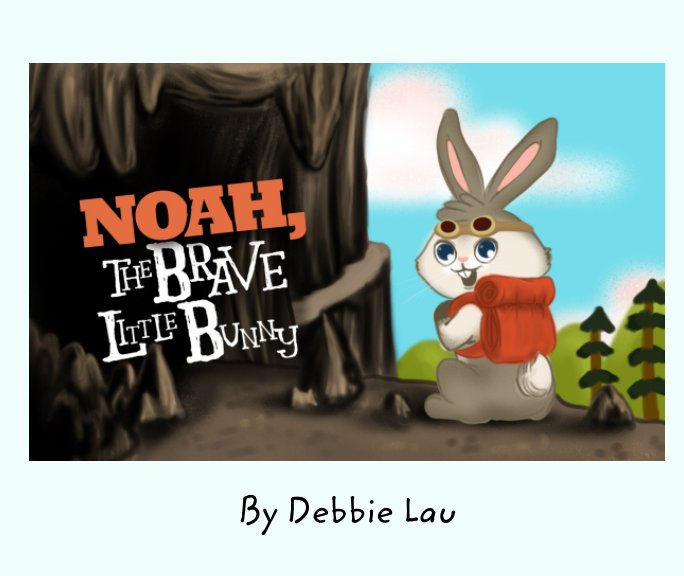 View Noah, The Brave Little Bunny by Debbie Lau
