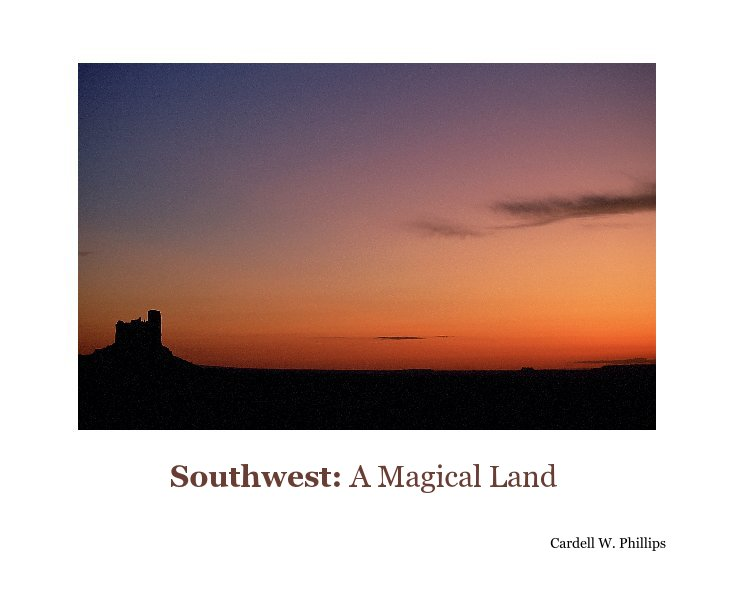 View Southwest: A Magical Land by Cardell W. Phillips