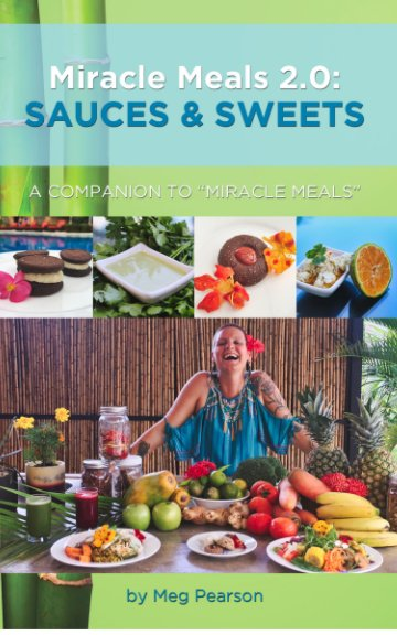 View Miracle Meals 2.0: Sauces and Sweets by Meg Pearson
