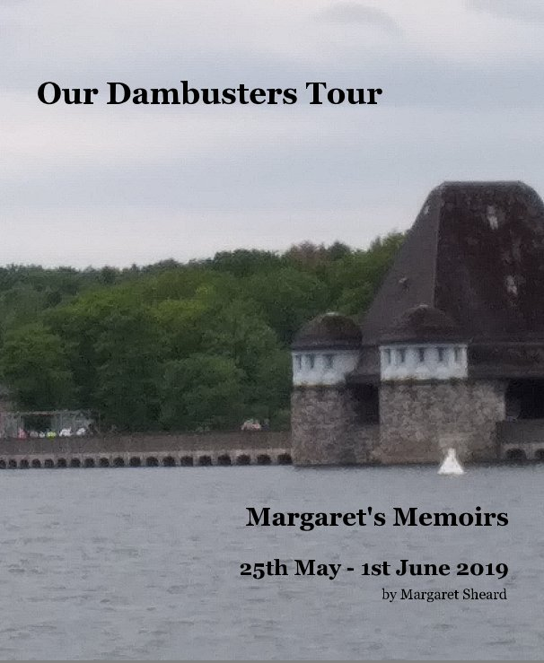 View Our Dambusters Tour by Margaret Sheard