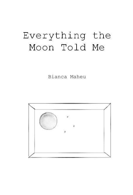 View Everything the Moon Told Me by Bianca Maheu