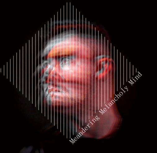 View Meandering Melancholy Mind by Bark Danger (Mark Branson Jr)
