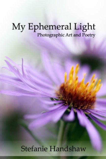 My Ephemeral Light nach Stefanie Handshaw anzeigen