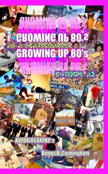 GROWING UP 80's in Tempe, AZ as a SKATEBOARDER nach Briggs. B Cunningham anzeigen