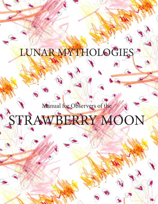 View Lunar Mythologies: Manual for Observers of the Strawberry Moon by Female Background
