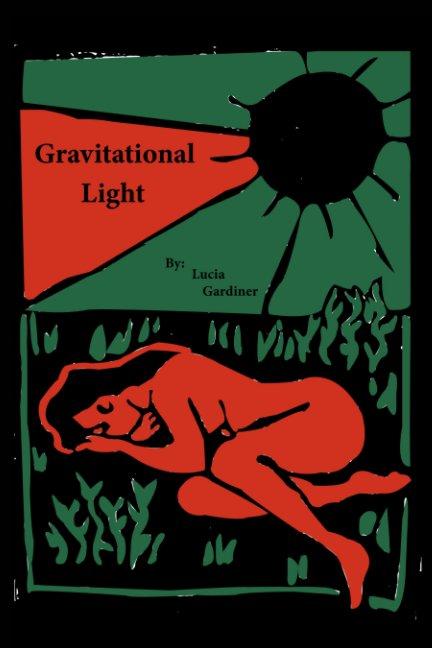 View Gravitational Light by Lucia Gardiner
