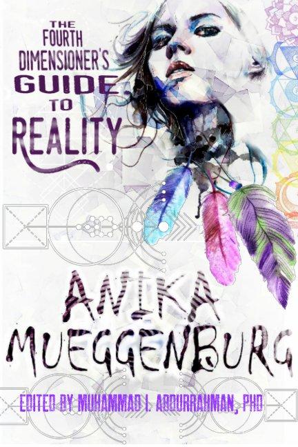 Fourth Dimensioner's Guide to Reality nach Anika Mueggenburg anzeigen
