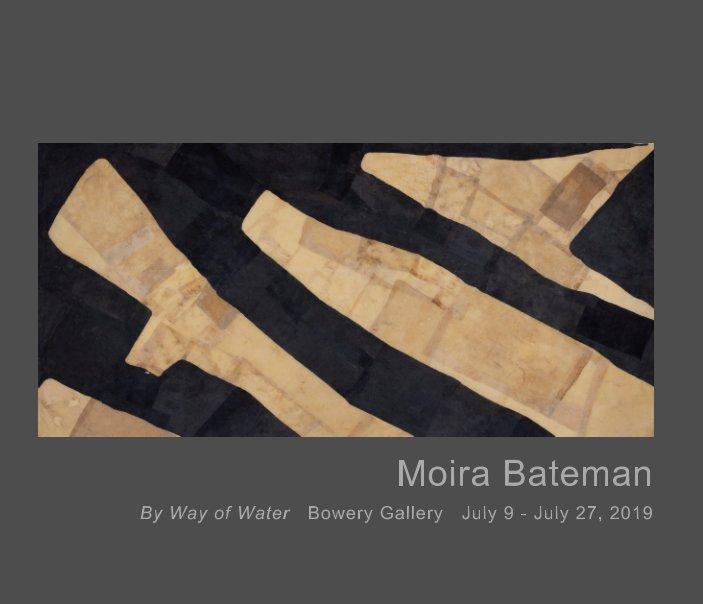 Visualizza Moira Bateman, By Way of Water di Moira Bateman