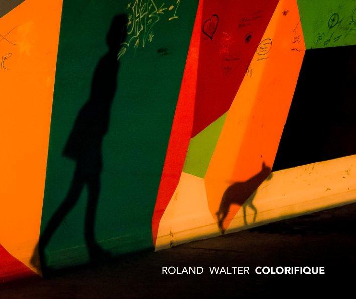 View Colorifique by Roland Walter