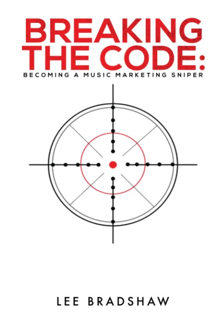 View Breaking the code: Becoming a music marketing sniper. by Lee Bradshaw