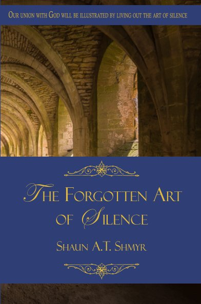 View The Forgotten Art of Silence by Shaun Shmyr