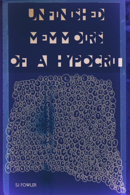 View Unfinished Memmoirs of a Hypocrit by SJ Fowler