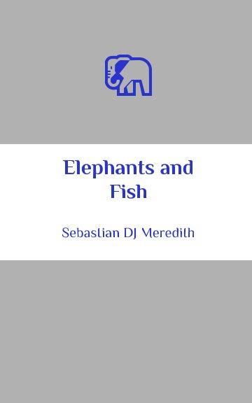 Ver Elephants and Fish por Sebastian DJ Meredith
