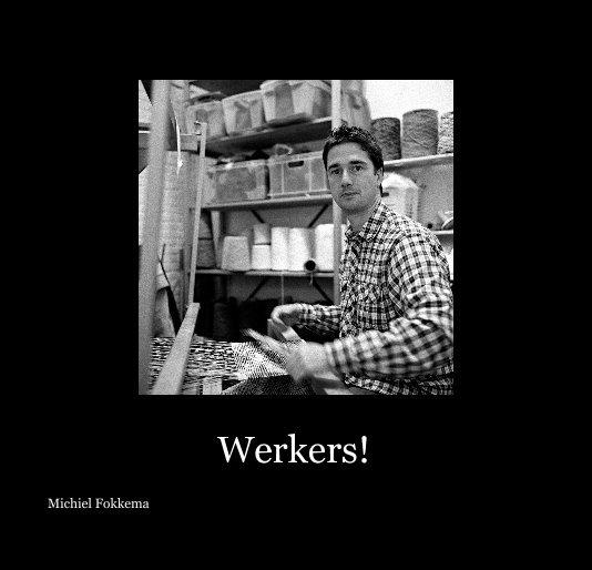 View Werkers! by Michiel Fokkema