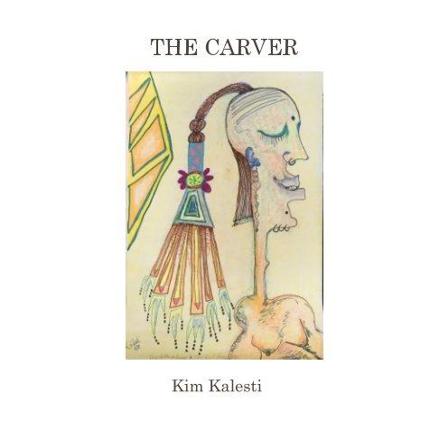 View The Carver by Kim Kalesti