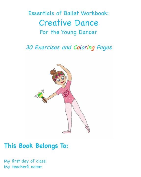 View Essentials of Ballet Training Workbook: Creative Dance by Hannah Dorfmueller