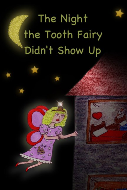 View the night the tooth fairy didn't show up by Victoria E. Dye