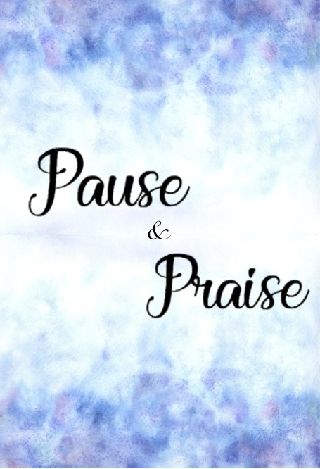 View Pause and Praise by Britton Ethridge