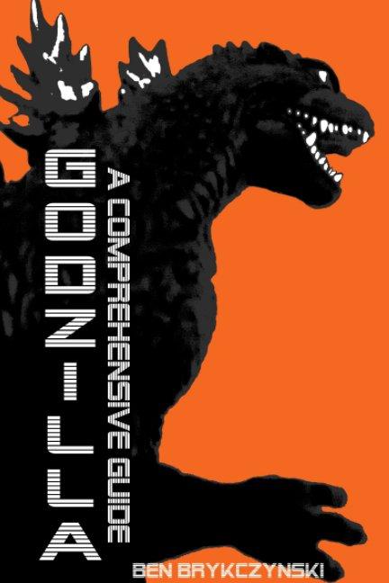 View Godzilla: A Comprehensive Guide by Ben Brykczynski
