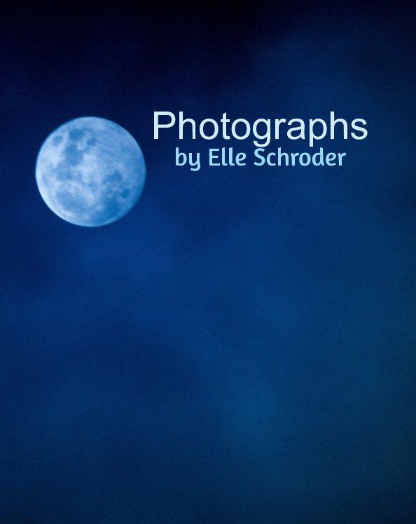 View Photographs by Elle Schroder