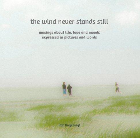 Ver the wind never stands still por Rob Rugebregt