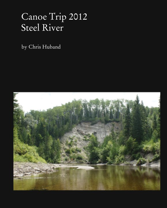 View Canoe Trip 2012: Steel River by Chris Huband