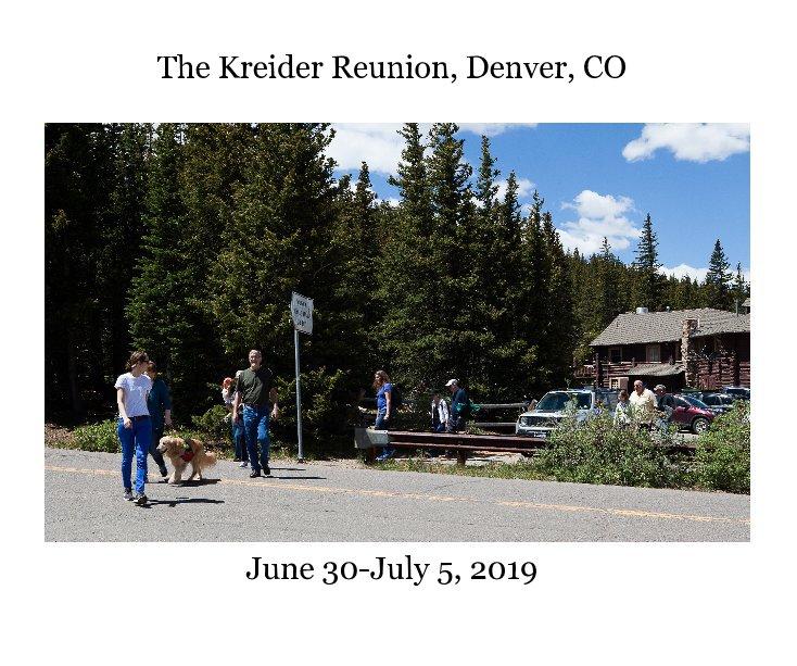 The Kreider Reunion, Denver, CO June 30-July 5, 2019 nach J. Evan Kreider anzeigen