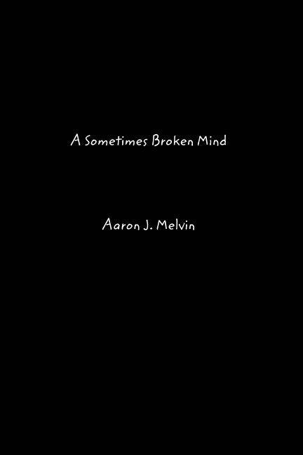 View A Sometimes Broken Mind by Aaron J. Melvin