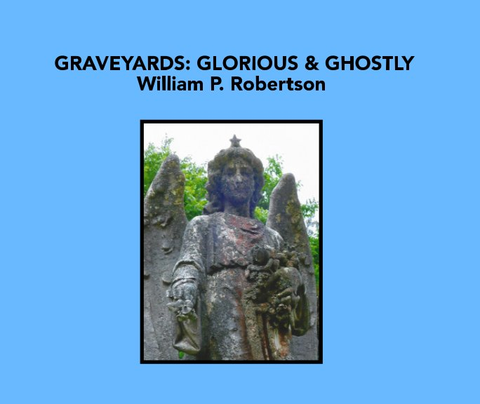 Graveyards: Glorious and Ghostly nach William P. Robertson anzeigen