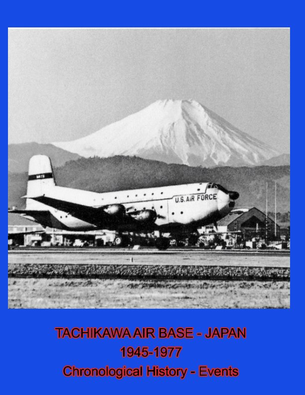 View Tachikawa Air Base - Japan 1945 - 1977 Chronological History - Events by Michael G. Skidmore