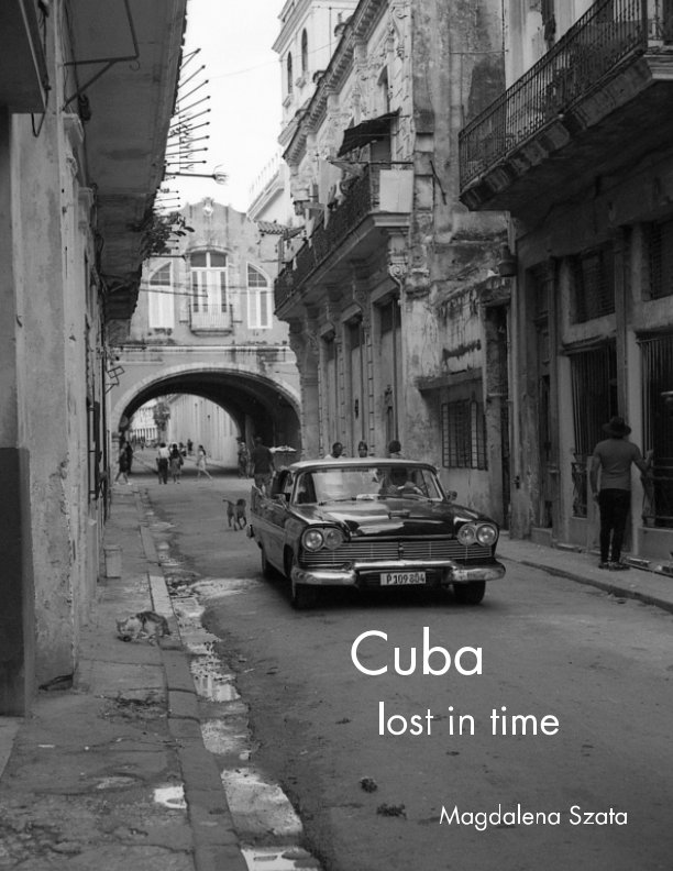 View Cuba lost in time by Magdalena Szata