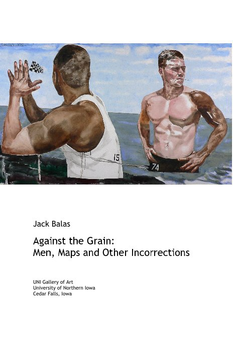 View Jack Balas Against the Grain: Men, Maps and Other Incorrections by Jack Balas
