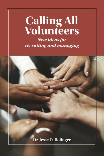 View Calling All Volunteers: New ideas for recruiting and managing by Dr. Jesse O. Bolinger