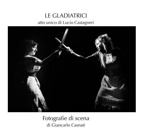 Visualizza Le Gladiatrici di Giancarlo Casnati
