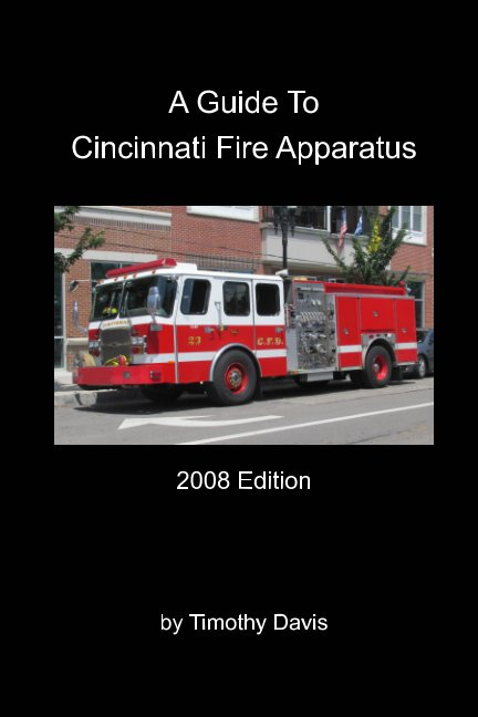 View A Guide To Cincinnati Fire Apparatus - 2008 Edition by Timothy Davis