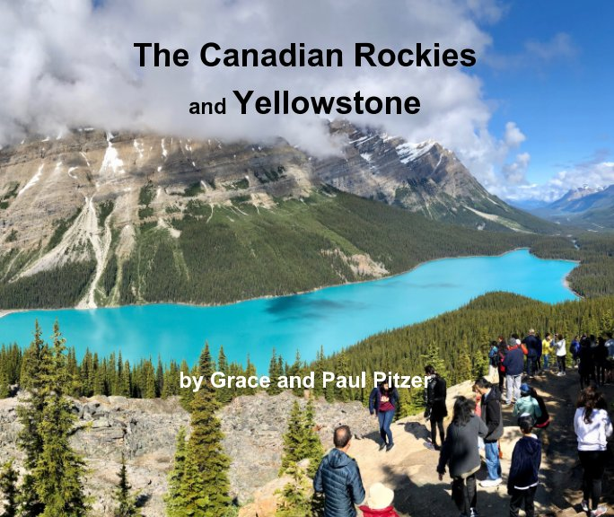 View The Canadian Rockies and Yellowstone by Grace and Paul Pitzer