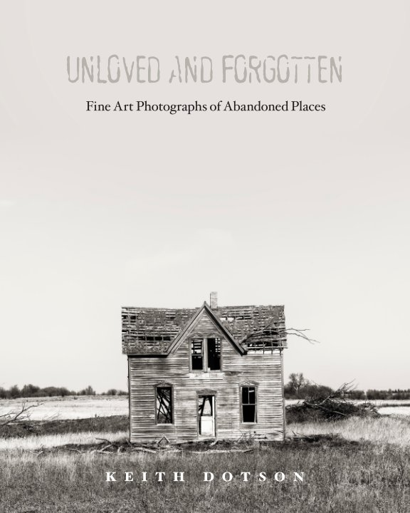 View Unloved and Forgotten by Keith Dotson
