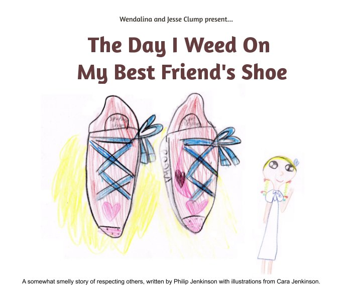 View The Day I Weed On My Best Friend's Shoe by Philip and Cara Jenkinson