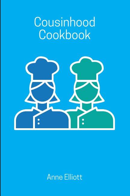 View Cousinhood Cookbook by Anne Elliott