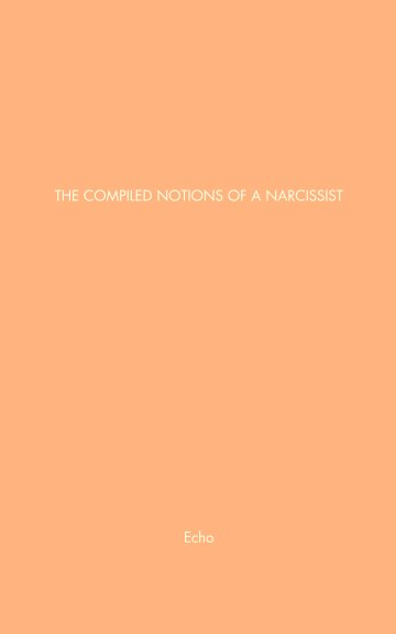 View The Compiled Notions of a Narcissist by Echo