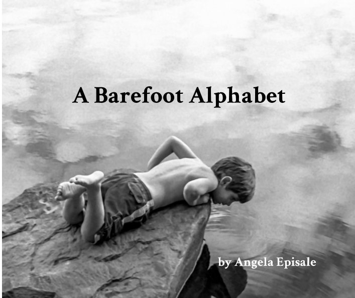 View A Barefoot Alphabet by Angela Episale